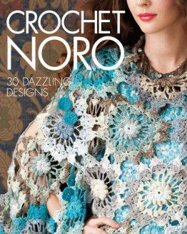 Noro Crochet 30 Dazzling Designs: libro rilegato contenente 30 modelli a uncinetto con i preziosi filati Noro - Amici di Maglia